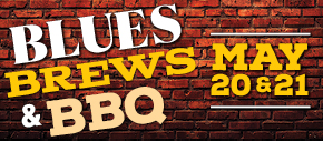 Blues Brews and BBQ, May 20 and 21.
