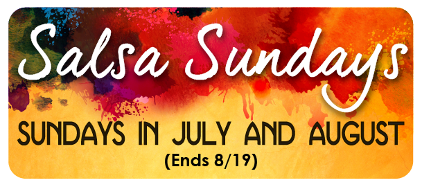 Salsa Sundays. Sundays in July and August. Click to view details.