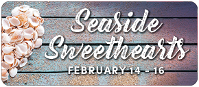 Seaside Sweethearts February 14 - 16