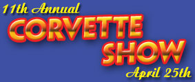 11th Annual Corvette Show - April 25th