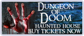 Take a stroll through the Dungeon of Doom Haunted House. Visit the website.