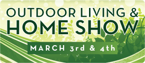 Outdoor Living and Home Show: March 3 and 4