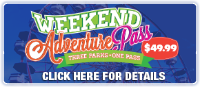 Weekend Adventure Pass. Three parks, one pass. Get more details.