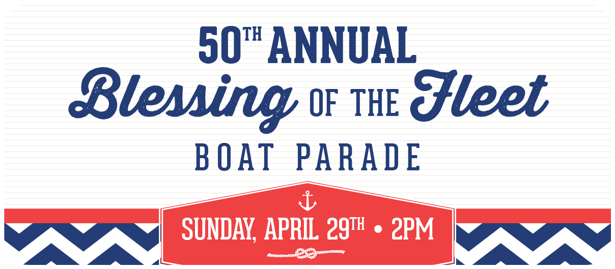 50th Annual Blessing of the Fleet Boat Parade. Click for more details.